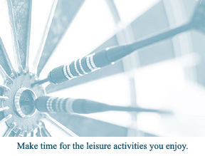 Make time for the leisure activities you enjoy.